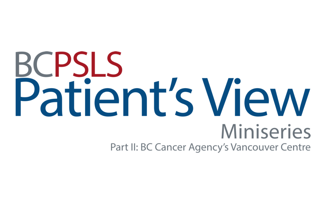 Patient's View Miniseries Part II: BC Cancer Agency's Vancouver Centre