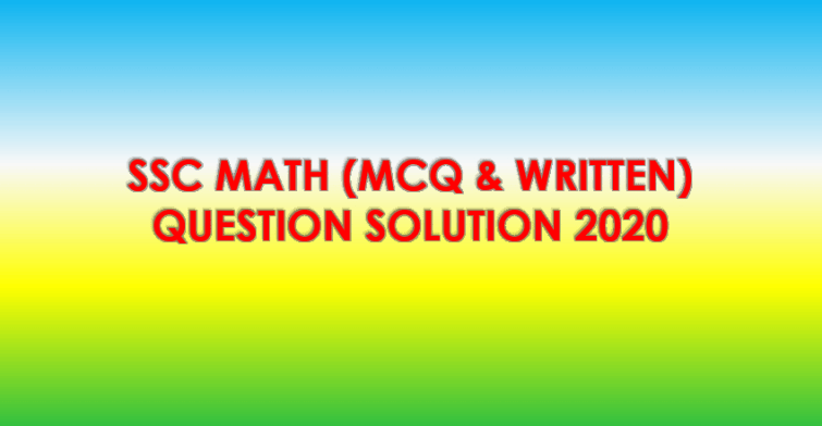 SSC Math (MCQ & Written) Question Solution 2020