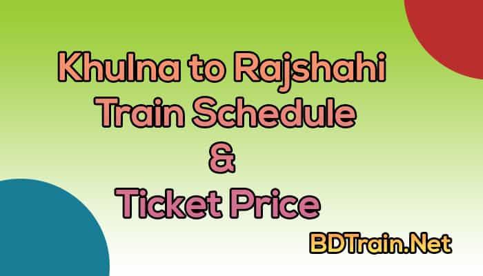 khulna to rajshahi train schedule and ticket price