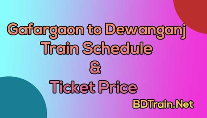 gafargaon to dewanganj train schedule and ticket price