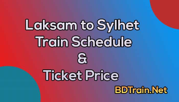 laksam to sylhet train schedule and ticket price