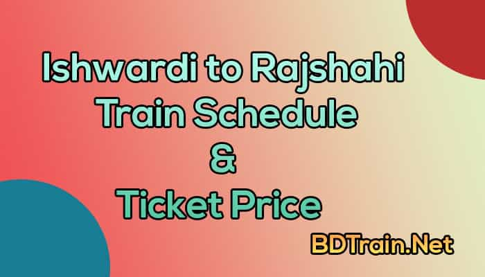 ishwardi to rajshahi train schedule and ticket price