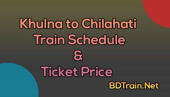 khulna to chilahati train schedule and ticket price