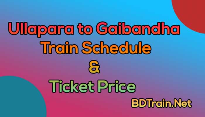 ullapara to gaibandha train schedule and ticket price