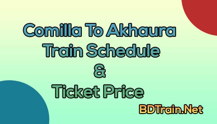 comilla to akhaura train schedule and ticket price