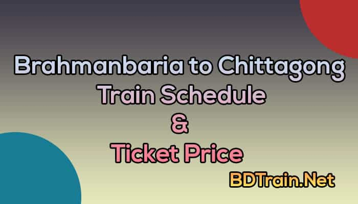 brahmanbaria to chittagong train schedule and ticket price