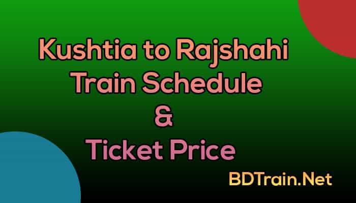 kushtia to rajshahi train schedule and ticket price