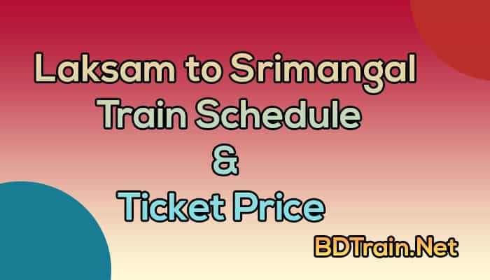 laksam to srimangal train schedule and ticket price