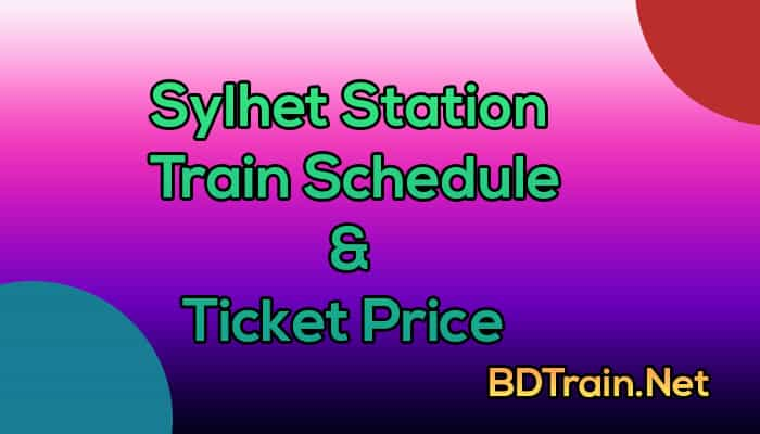 sylhet station train schedule and ticket pric
