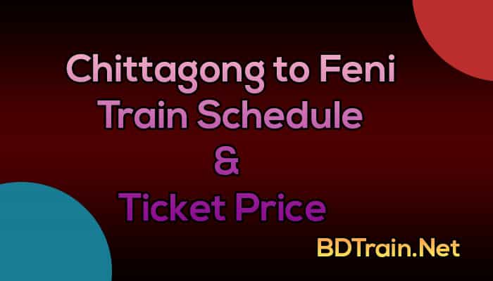 chittagong to feni train schedule and ticket price