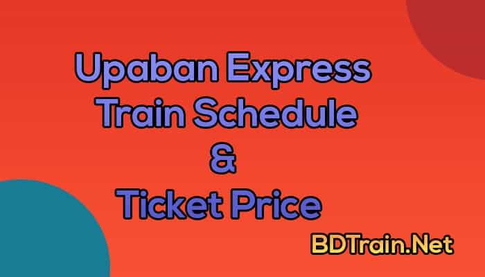 upaban express train schedule and ticket price