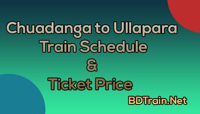 chuadanga to ullapara train schedule and ticket price