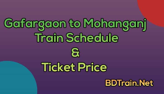 gafargaon to mohanganj train schedule and ticket price