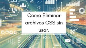 Como Eliminar archivos CSS sin usar de nuestra web