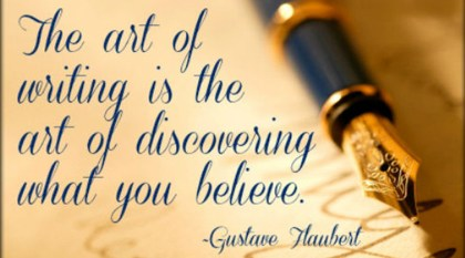"""photo illustration of Flaubert quotation, """"The art of writing is the art of discovering what you believe."""""""