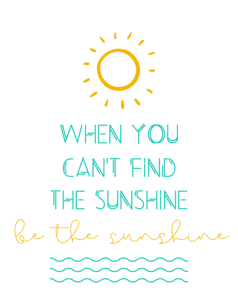 when you can't find the sunshine, be the sunshine -- beach life quotes inspirational