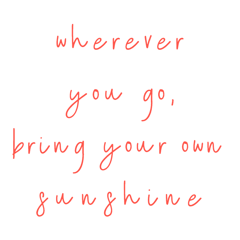 Wherever you go, bring your own sunshine - Beach Quotes