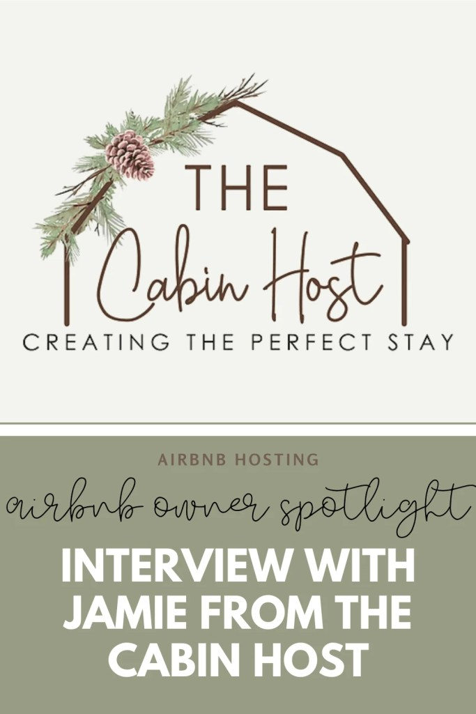 AirBnb Hosting Tips - Owner Spotlight - Interview With Jamie From THE CABIN HOST