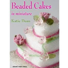 Beaded Cakes In Miniature, ebook by Katie Dean, Beadflowers