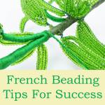 French beading tips for success, Katie Dean, Beadflowers