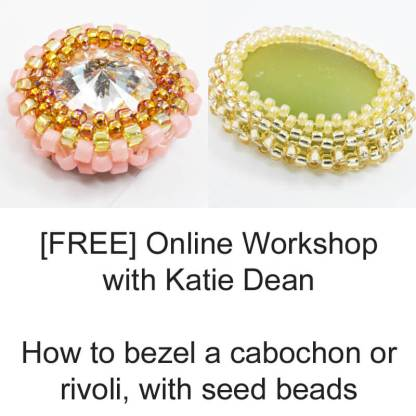 How to bezel a cabochon or rivoli with seed beads, online workshop with Katie Dean