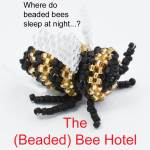 The beaded bee hotel, an exclusive online class with Katie Dean for International Beading Week 2021