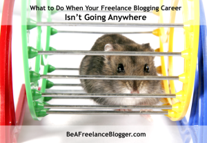 What to Do When Your Freelance Blogging Career Isn't Going Anywhere