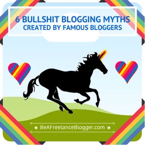 Deception Revealed: 6 Bullshit Blogging Myths Created by Famous Bloggers | Be a Freelance Blogger
