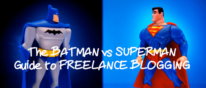 The Batman vs. Superman Guide to Freelance Blogging