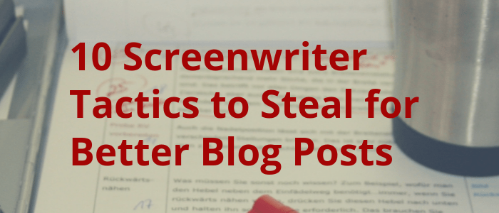 Dramatize This: 10 Screenwriting Concepts That Make You a Better Blogger