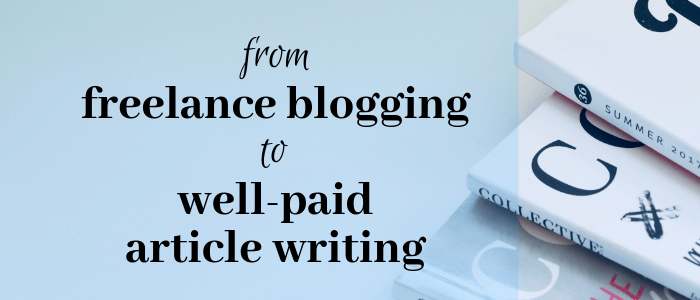 5 Simple Ways Freelance Bloggers Can Move Up to Well-Paid Article Writing