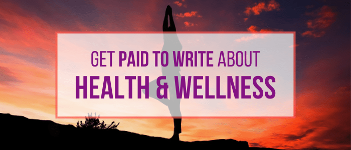 Freelance Writing Jobs: Earn $50 to $2,500 Per Article on Health and Wellness Sites