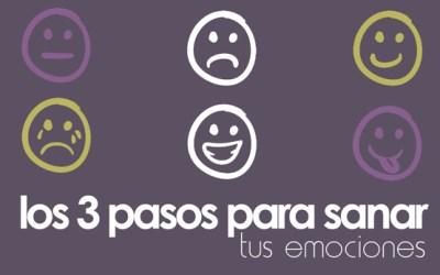 LOS 3 PASOS PARA SANAR TUS EMOCIONES