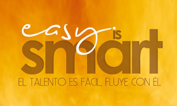 EASY IS SMART. El talento es fácil, fluye con él