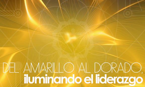 DEL AMARILLO AL DORADO, ILUMINANDO EL LIDERAZGO