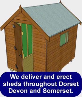 We deliver and erect sheds throughout Dorset Devon and Somerset