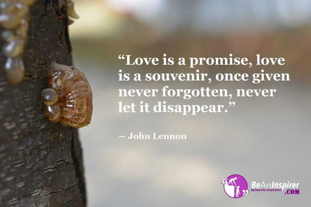 Love-is-a-promise-love-is-a-souvenir-once-given-never-forgotten-never-let-it-disappear-John-Lennon-Top-100-Love-Quotes-Be-An-Inspirer