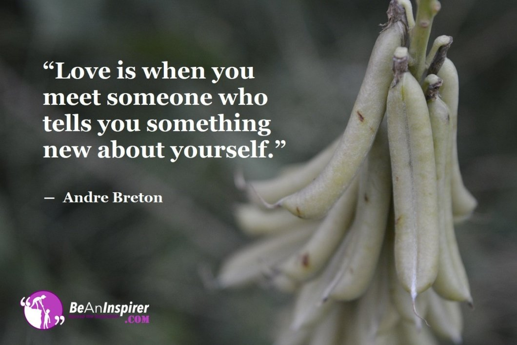 Love-is-when-you-meet-someone-who-tells-you-something-new-about-yourself-Andre-Breton-Top-100-Love-Quotes-Be-An-Inspirer