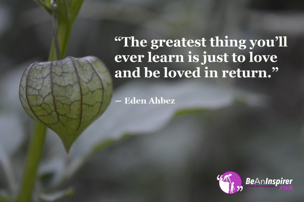 The-greatest-thing-you-ll-ever-learn-is-just-to-love-and-be-loved-in-return-Eden-Ahbez-Top-100-Love-Quotes-Be-An-Inspirer