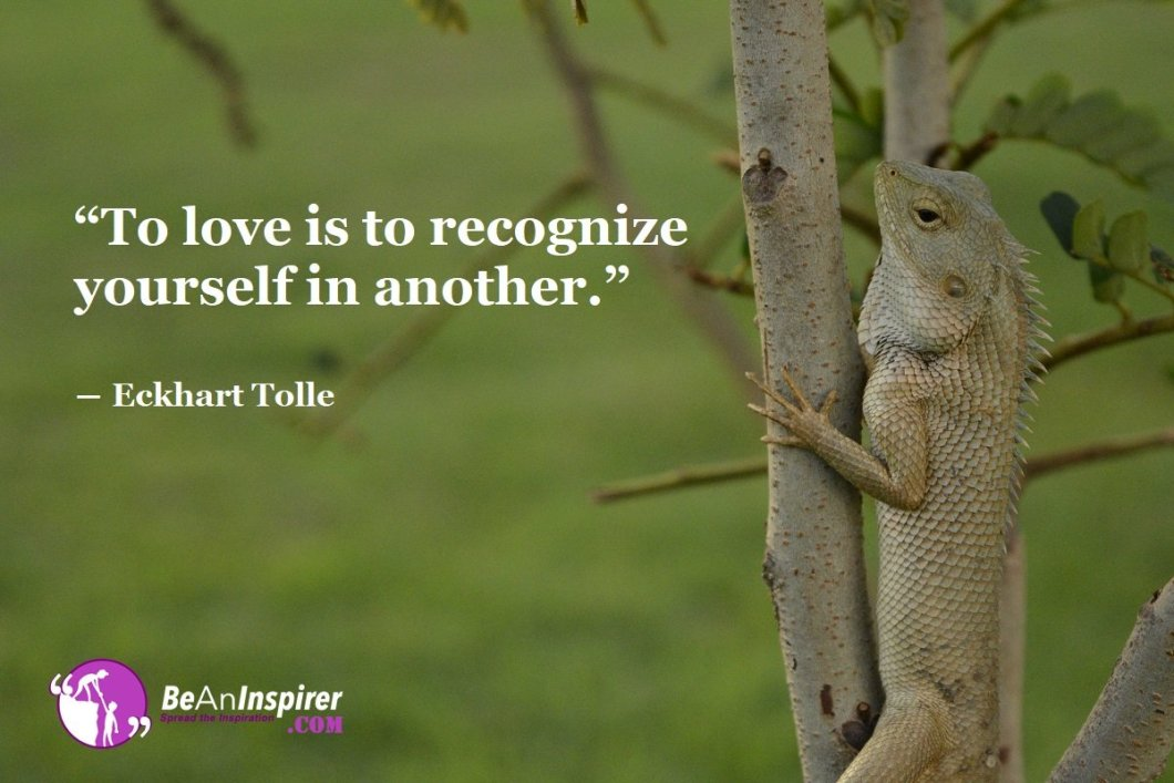 To-love-is-to-recognize-yourself-in-another-Eckhart-Tolle-Top-100-Love-Quotes-Be-An-Inspirer