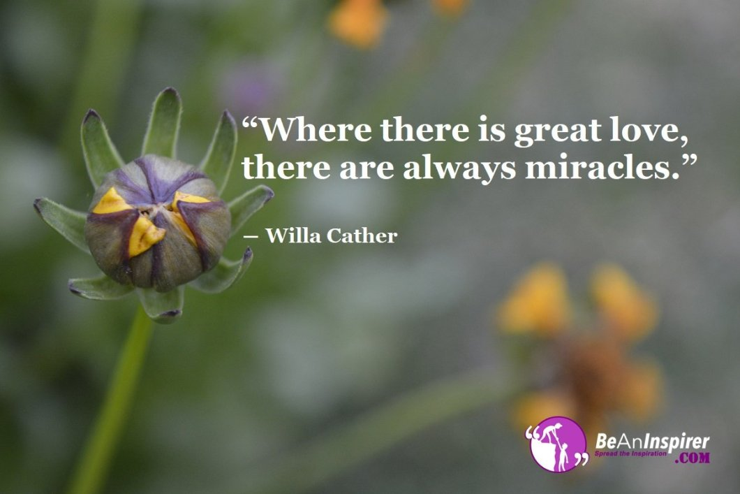 Where-there-is-great-love-there-are-always-miracles-Willa-Cather-Top-100-Love-Quotes-Be-An-Inspirer