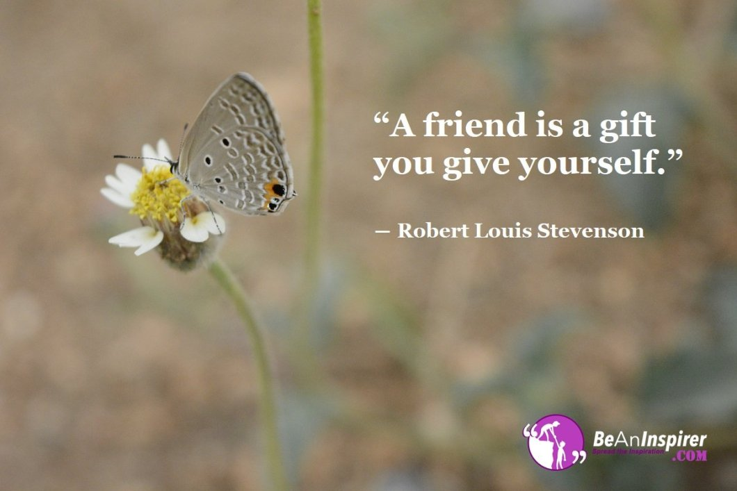 A-friend-is-a-gift-you-give-yourself-Robert-Louis-Stevenson-Top-100-Friendship-Quotes-Be-An-Inspirer