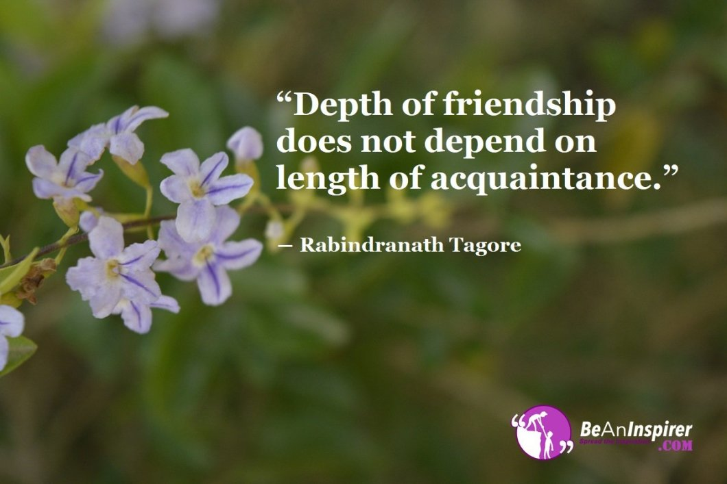 Depth-of-friendship-does-not-depend-on-length-of-acquaintance-Rabindranath-Tagore-Top-100-Friendship-Quotes-Be-An-Inspirer
