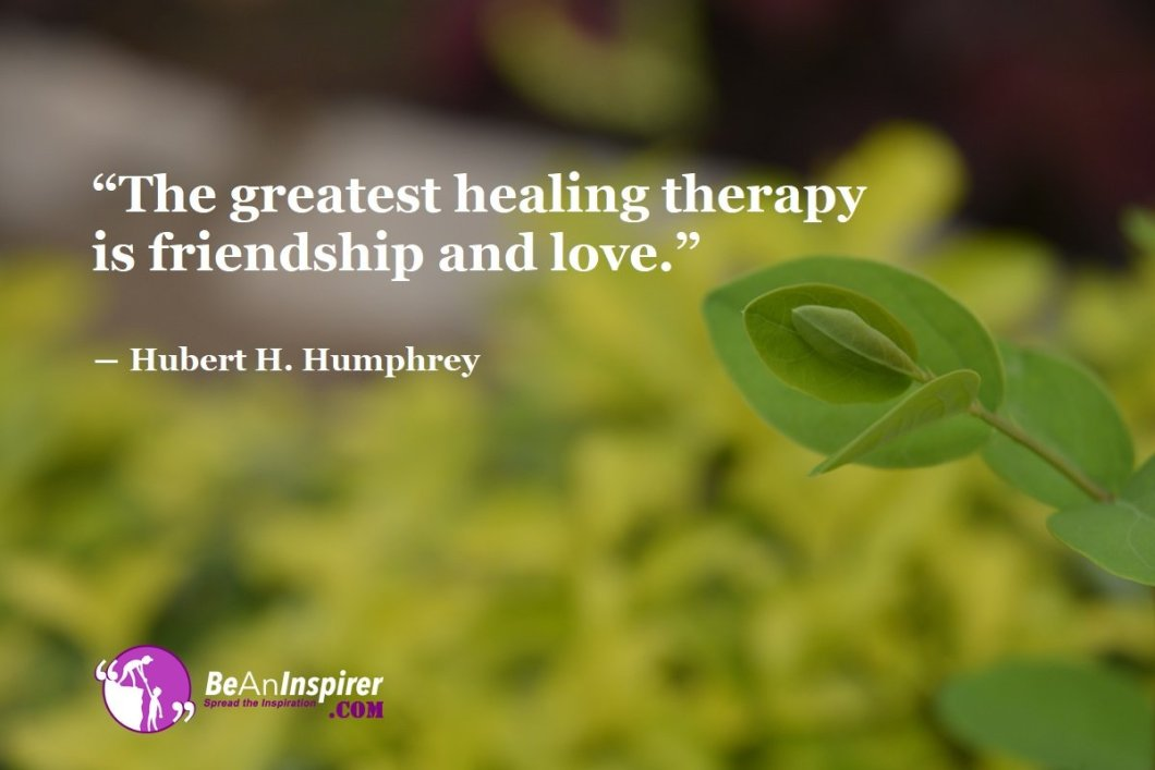The-greatest-healing-therapy-is-friendship-and-love-Hubert-H-Humphrey-Top-100-Friendship-Quotes-Be-An-Inspirer