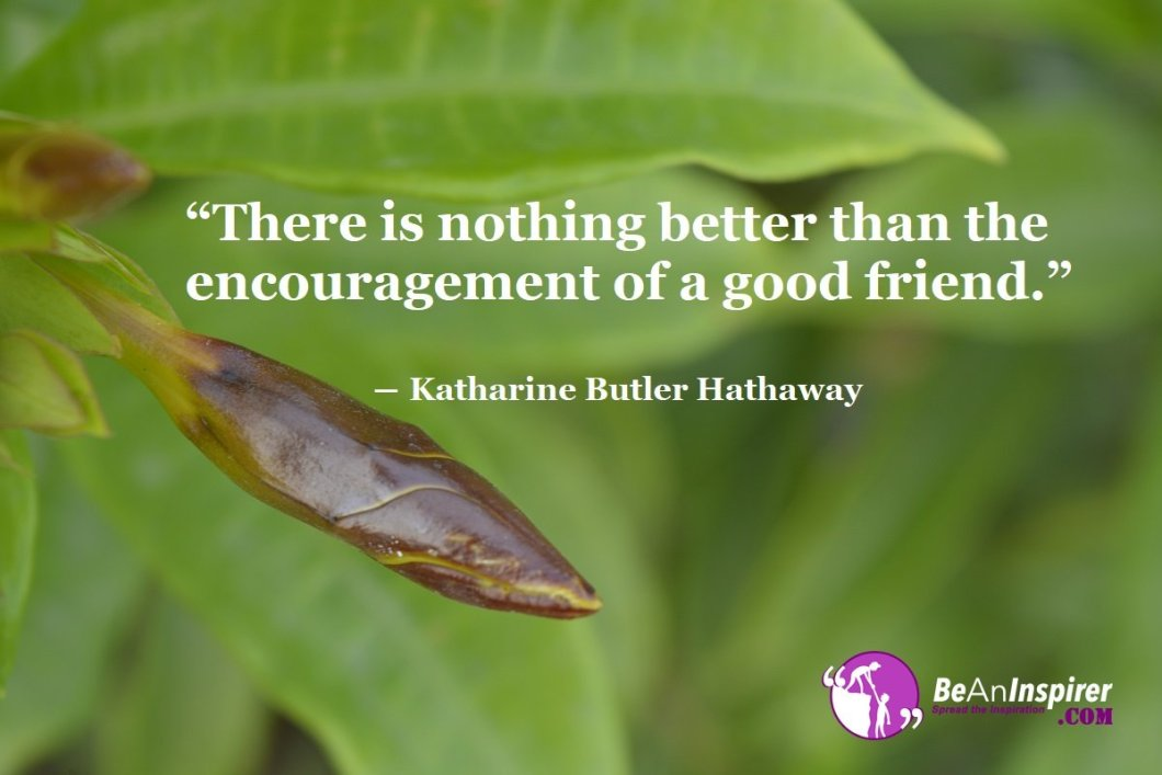 There-is-nothing-better-than-the-encouragement-of-a-good-friend-Katharine-Butler-Hathaway-Top-100-Friendship-Quotes-Be-An-Inspirer