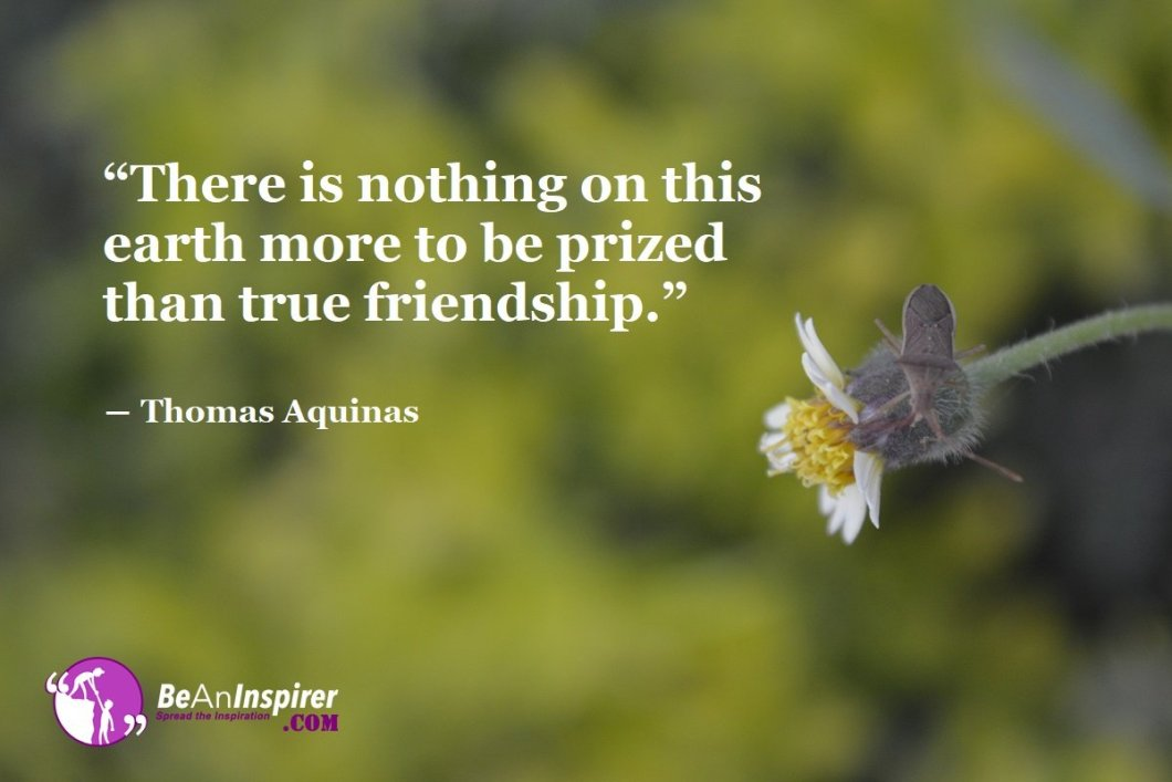 There-is-nothing-on-this-earth-more-to-be-prized-than-true-friendship-Thomas-Aquinas-Top-100-Friendship-Quotes-Be-An-Inspirer