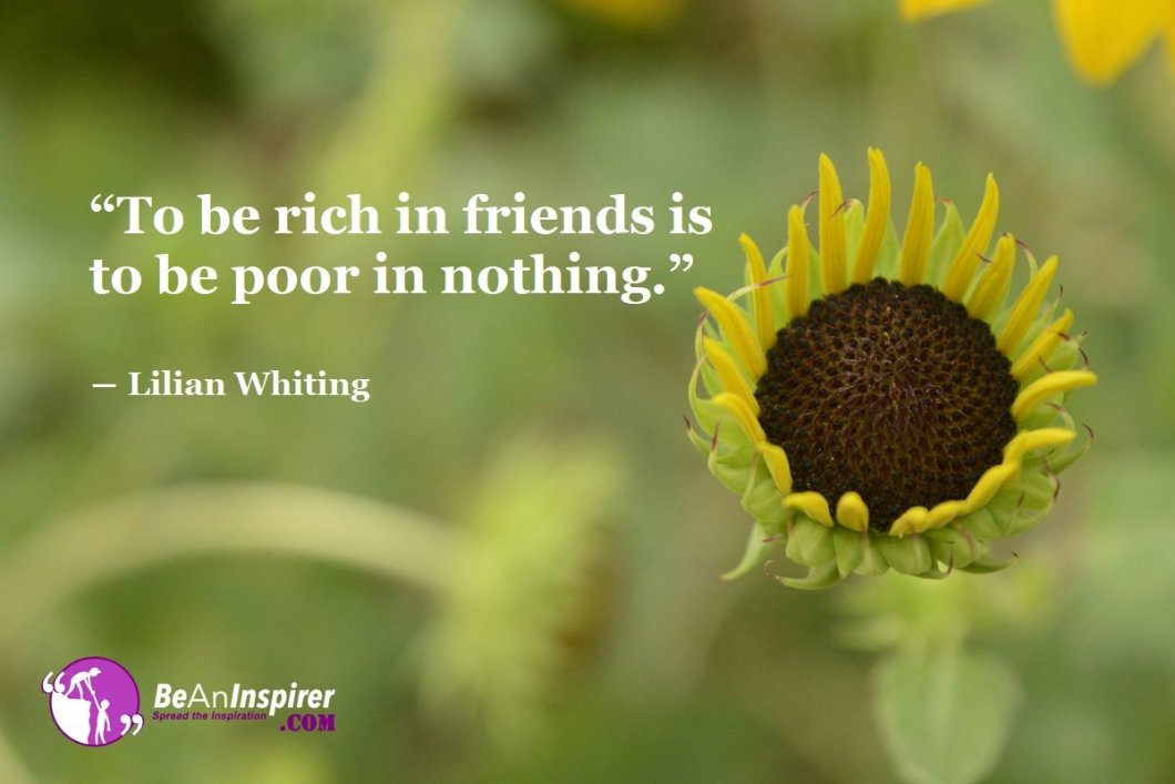 To-be-rich-in-friends-is-to-be-poor-in-nothing-Lilian-Whiting-Top-100-Friendship-Quotes-Be-An-Inspirer