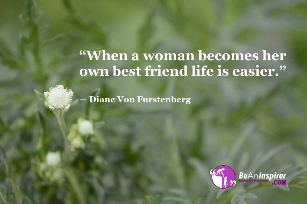 When-a-woman-becomes-her-own-best-friend-life-is-easier-Diane-Von-Furstenburg-Top-100-Friendship-Quotes-Be-An-Inspirer