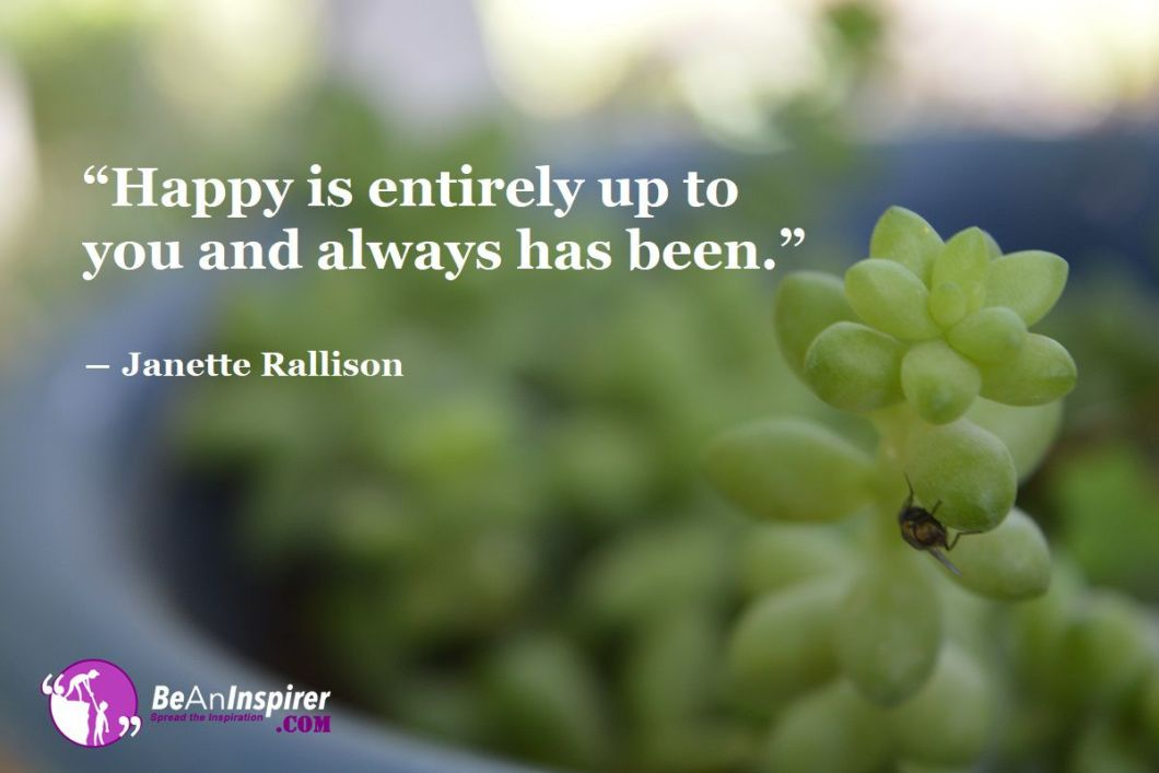 """""""Happy is entirely up to you and always has been."""" ― Janette Rallison"""