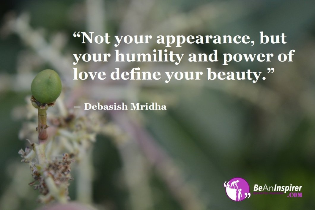 Not-your-appearance-but-your-humility-and-power-of-love-define-your-beauty-Debasish-Mridha-Beauty-Quotes-Be-An-Inspirer